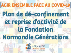 [COVID-19] Reprise d'activité et plan de dé-confinement de la Fondation Normandie Générations